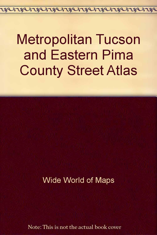 Metropolitan Tucson And Eastern Pima County Street Atlas Phoenix