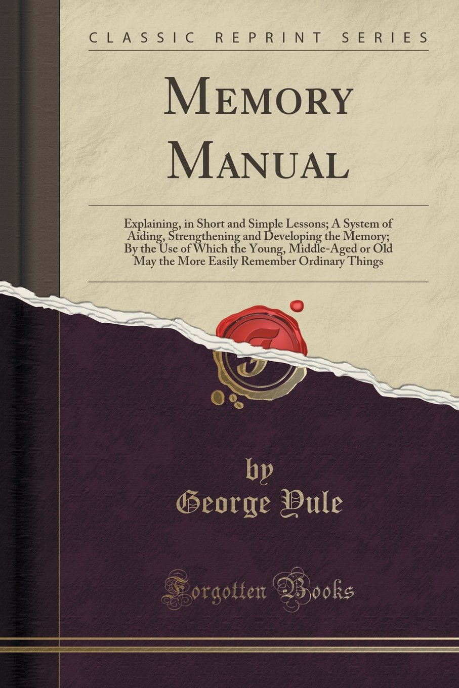 Memory Manual: Explaining, in Short and Simple Lessons; A System of Aiding, Strengthening and Developing the Memory; By the Use of Which the Young, ... Remember Ordinary Things (Classic Reprint) pdf