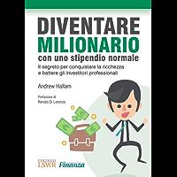 Diventare milionario con uno stipendio normale: Il segreto per conquistare la ricchezza e battere gli investitori professionali