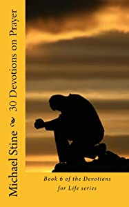 30 Devotions on Prayer (Devotions for Life Book 6)