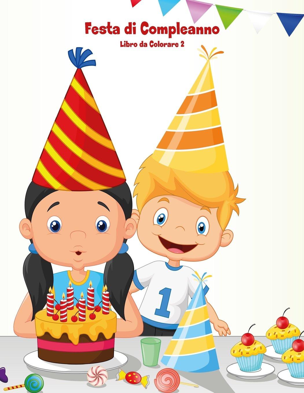 Festa Di Compleanno Libro Da Colorare 2 Volume 2 Italian Edition Snels Nick 9781983773105 Amazon Com Books