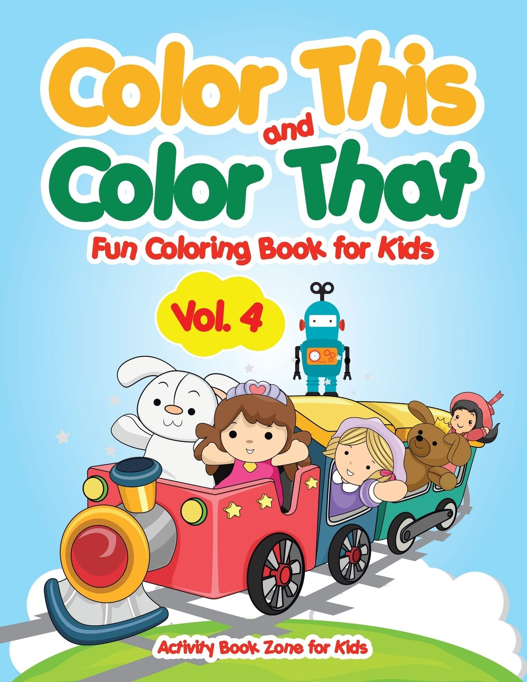 Color This and Color That - Fun Coloring Book for Kids Vol. 4 ebook