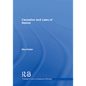Causation and Laws of Nature (Routledge Studies in Contemporary Philosophy Book 2)