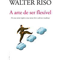 A arte de ser flexível: De uma mente rígida a uma mente livre e aberta à mudança