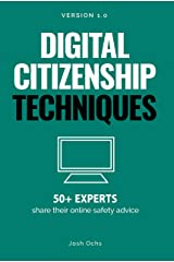 Digital Citizenship Techniques: 50+ Experts Share Online Safety Advice Kindle Edition