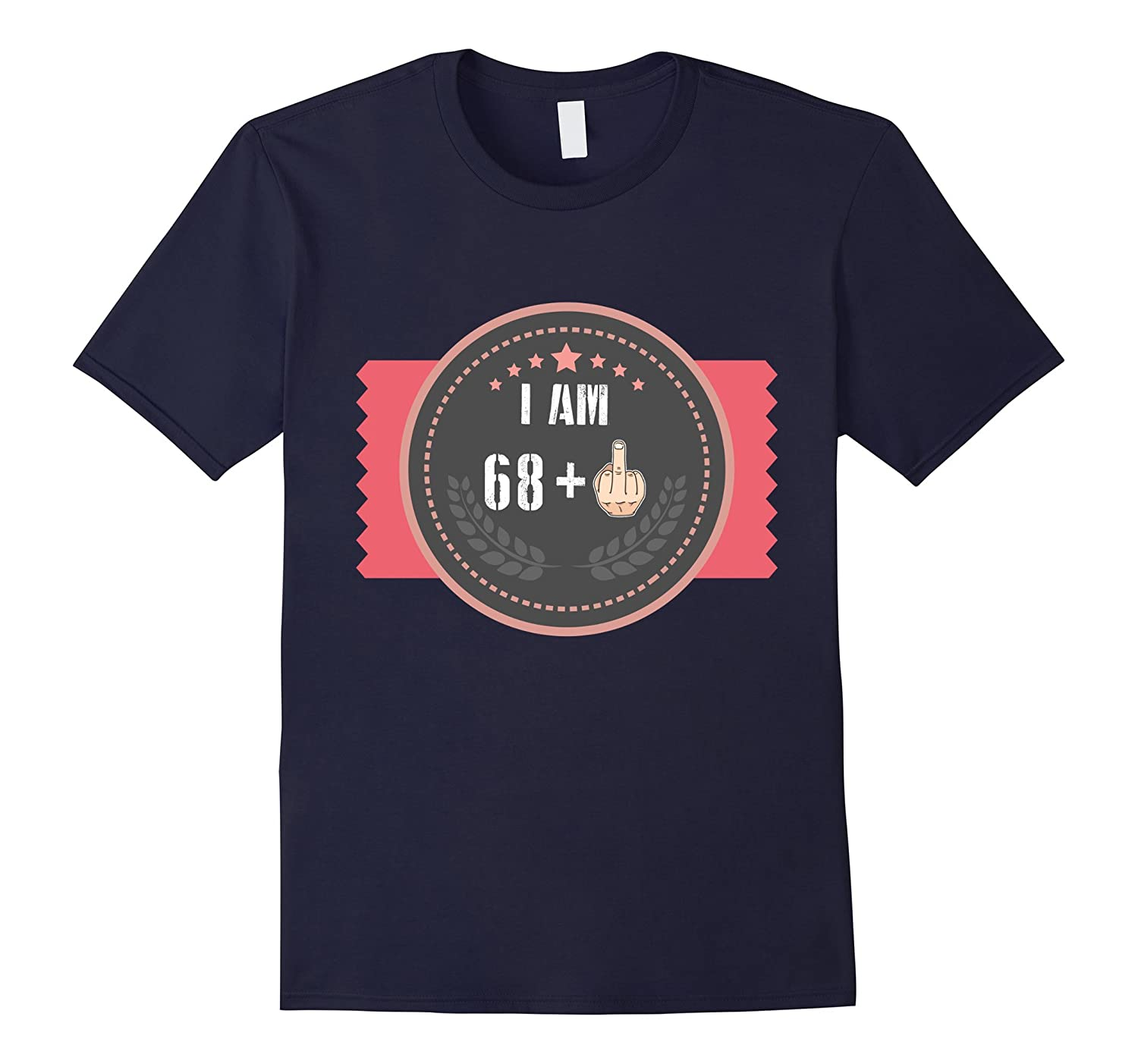 69th Birthday Funny Shirt - I Am 68Plus Middle Finger-PL