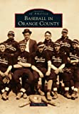 Baseball in Orange County (Images of America)