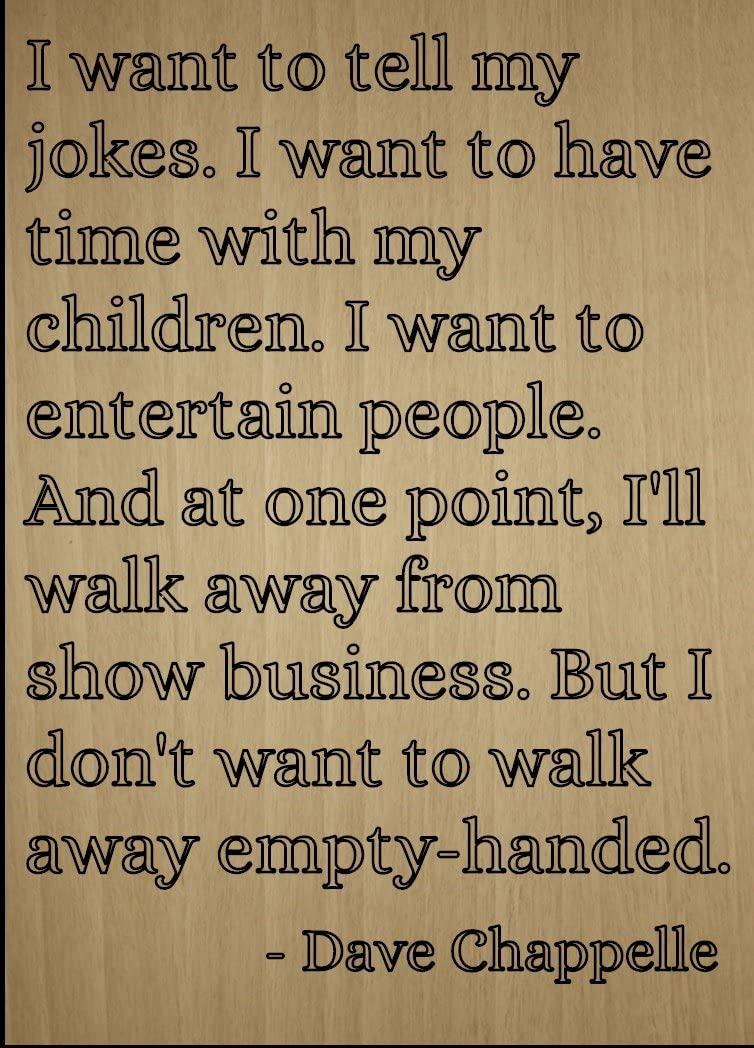 """I want to tell my jokes. I want to have..."" quote by Dave Chappelle, laser engraved on wooden plaque - Size: 8""x10"""