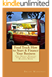Food Truck How to Start & Finance Your Business: End Money Worries with this Amazing Business Book