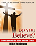 Do You Believe?: Proof for God, The Bible, and The Cross (God's Not Dead Book 2)