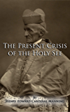 The Present Crisis of the Holy See