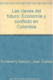 Las Claves Del Futuro (Economia y conflicto en Columbia)