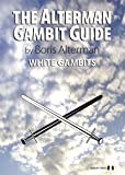 Alterman Gambit Guide: White Gambits (The Alterman Gambit Guide)