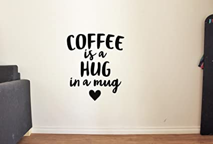Amazoncom Wall Decals For Kitchen Quotes Coffee Is A Hug In A Mug
