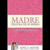 Madre Segura de sí Misma: Como Guiar A Su Familia Con la Fortaleza y la Sabiduria de Dios (Spanish Edition)