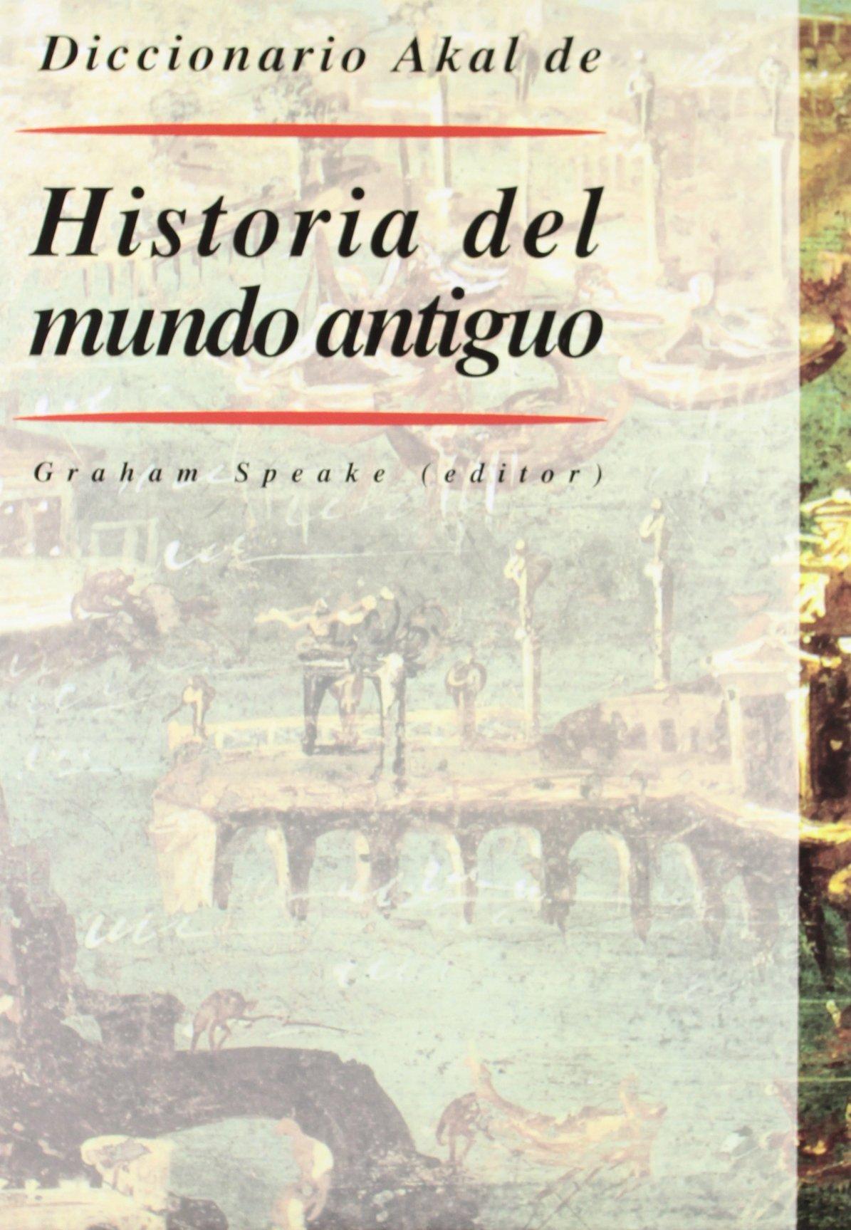 Diccionario Akal de Historia del mundo antiguo: 22 Diccionarios: Amazon.es: Speake (ed.), Graham, García Quintela, Marco: Libros