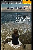 La rebeldía del alma (Spanish Edition)