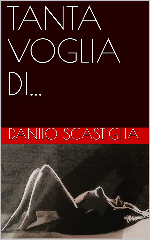 TANTA VOGLIA DI... (Italian Edition) eBook: Danilo ...
