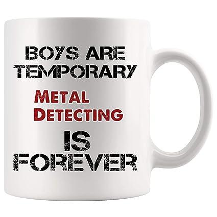 Forever Metal Detecting Mug Coffee Cup Tea Mugs Gift | Boys Are Temporary detector Metal Detectors