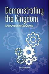Demonstrating the Kingdom: Tools for Christian Discipleship (Kingdom Theology Book 2) Kindle Edition