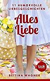 Alles Liebe: 11 humorvolle Liebesgeschichten (Humor) (Die 'booksnacks' Kurzgeschichten Reihe 127)