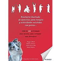 Recetario ilustrado de ejercicios para terapia y actividades asistidas con perros . . . (Spanish Edition)