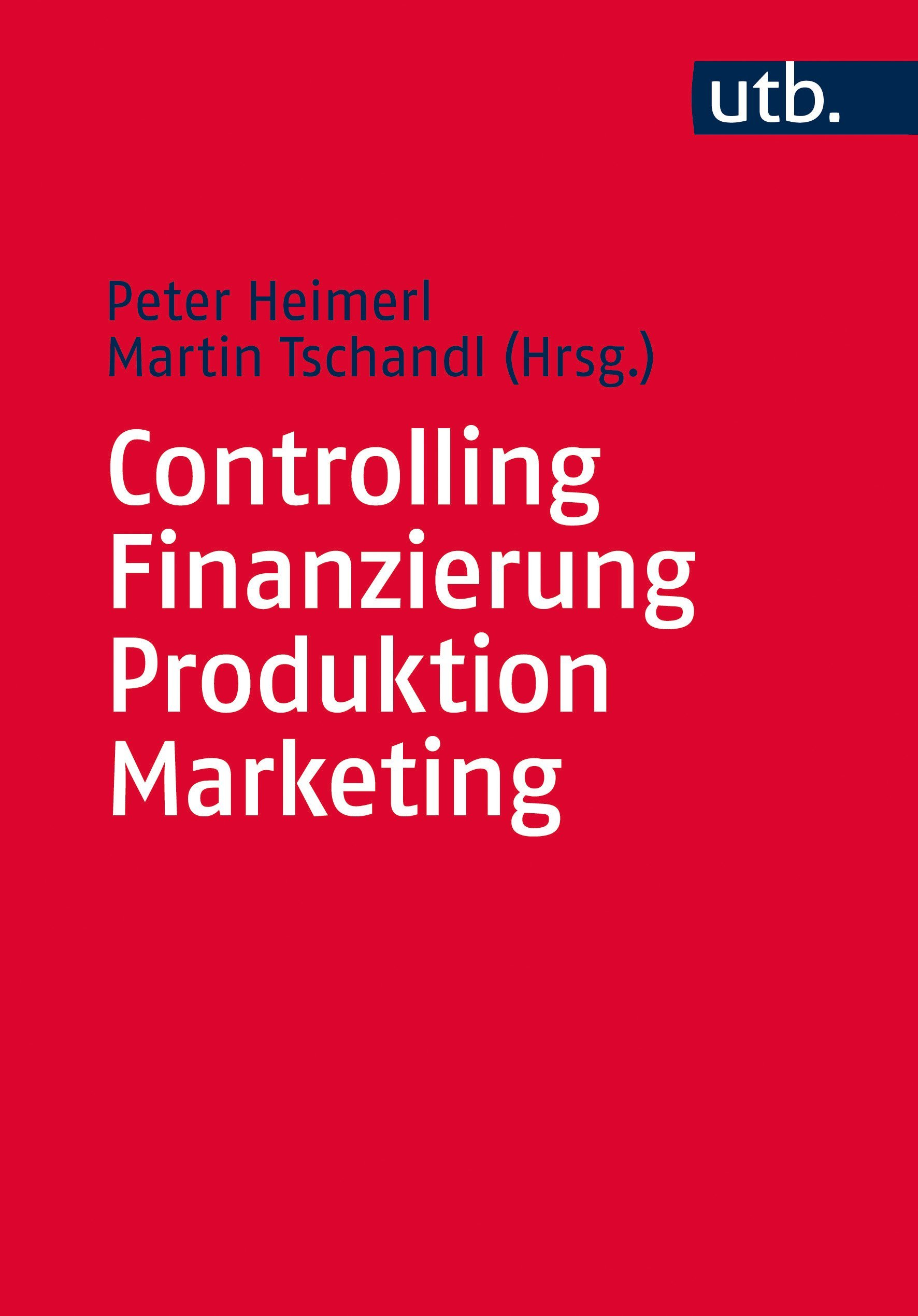 Controlling – Finanzierung – Produktion – Marketing Taschenbuch – 19. November 2014 Peter Heimerl Martin Tschandl UTB GmbH 3825243230