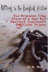 Rotting in the Bangkok Hilton: The Gruesome True Story of a Man Who Survived Thailand's Deadliest Prisons Hardcover