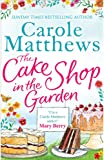 The Cake Shop in the Garden: A lovely, heart-warming read about love, life, family and cake!