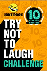 Try Not to Laugh Challenge 10 Year Old Edition: A Hilarious and Interactive Joke Book Toy Game for Kids - Silly One-Liners, Knock Knock Jokes, and More for Boys and Girls Age Ten Kindle Edition
