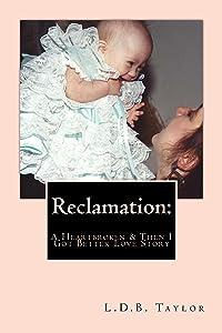 Reclamation:  A Heartbroken & Then I Got Better Love Story