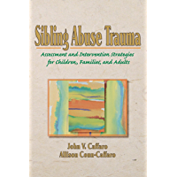 Sibling Abuse Trauma: Assessment and Intervention Strategies for Children, Families, and Adults (English Edition)