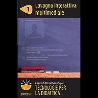 Tecnologie per la didattica 1 - Lavagna interattiva multimediale (ePub Spicchi)