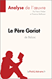 Le Père Goriot d'Honoré de Balzac (Analyse de l'oeuvre): Comprendre la littérature avec lePetitLittéraire.fr (Fiche de lecture)