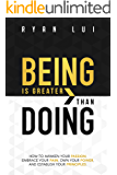 Being is Greater than Doing: How to Awaken Your Passion, Embrace Your Pain, Own Your Power, and Establish Your Principles