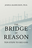 The Bridge of Reason: Ten Steps to See God