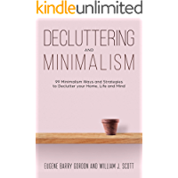 Decluttering and Minimalism : 99 Minimalism Ways and Strategies to Declutter your Home, Life and Mind
