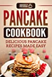 Pancake Cookbook: Delicious Pancake Recipes Made Easy