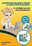 Gagner des Milliers d'Euros: La Rédaction d'un Email pour l'Ecommerce: La Stratégie Avancée des Professionnels (Ecom Brothers)