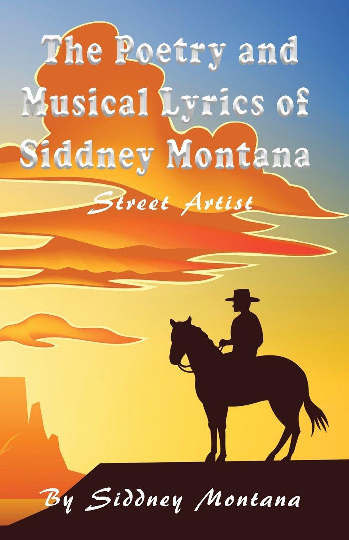 The Poetry and Musical Lyrics of Siddney Montana: Street Artist PDF