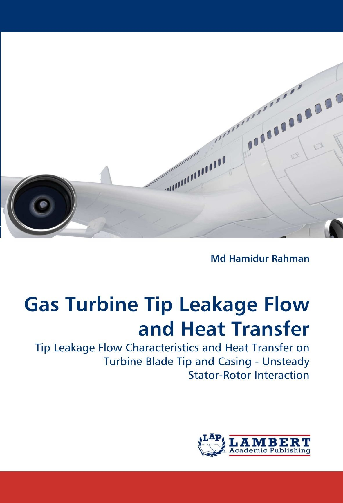 Gas Turbine Tip Leakage Flow and Heat Transfer: Tip Leakage Flow Characteristics and Heat Transfer on Turbine Blade Tip and Casing - Unsteady Stator-Rotor Interaction ebook