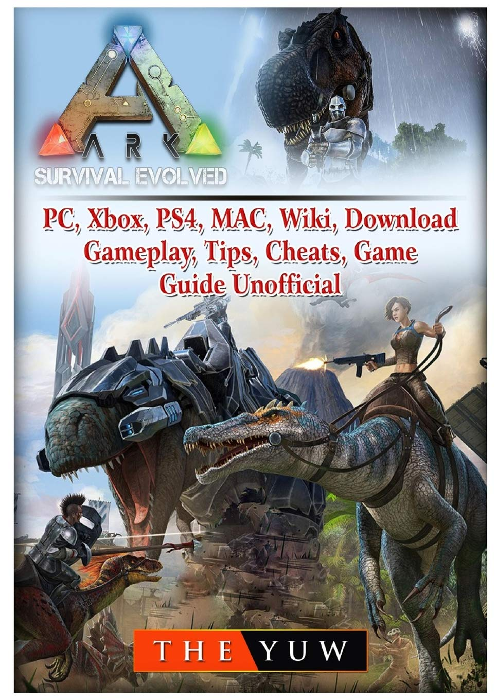 Ark Survival Evolved Pc Xbox Ps4 Mac Wiki Download Gameplay Tips Cheats Game Guide Unofficial Yuw The 9781717213044 Amazon Com Books