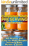Canning and Preserving Collection: 80 Healthy and Easy-to-Make Recipes Including Baby Purees & Juices