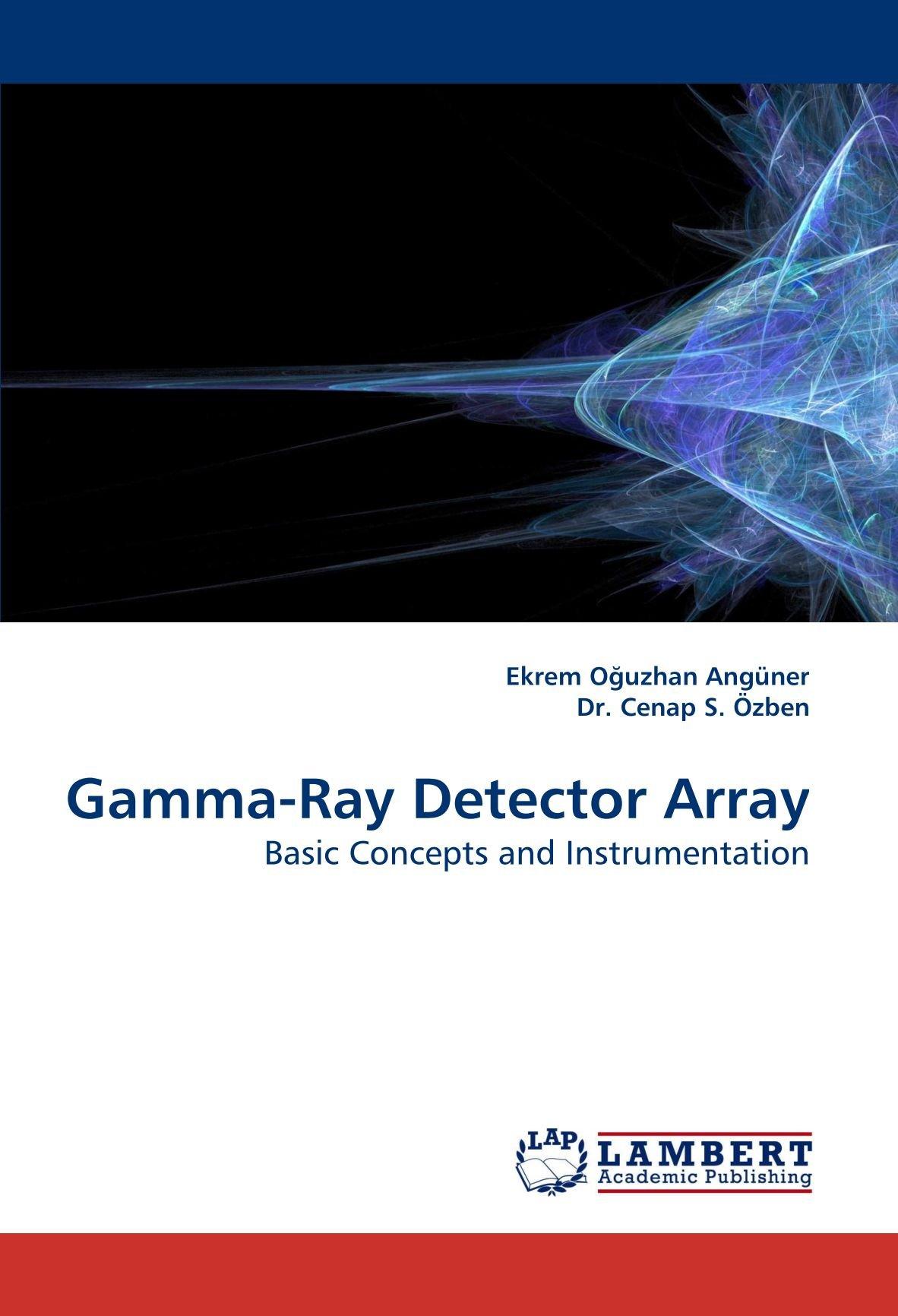 Gamma-Ray Detector Array: Basic Concepts and Instrumentation: Amazon.es: Ekrem Oguzhan Angüner: Libros en idiomas extranjeros