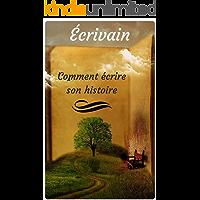 Écrivain: Comment écrire son histoire (French Edition)
