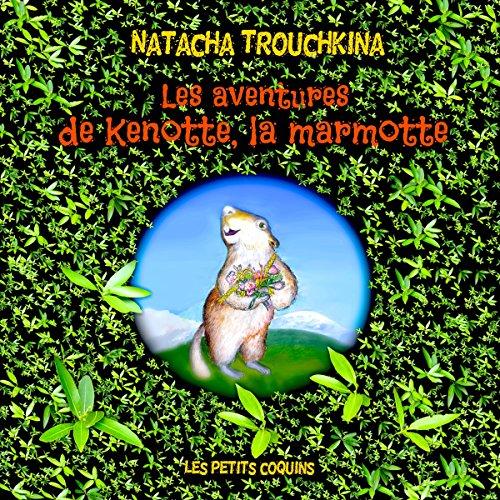 Les aventures de Kenotte, la marmotte (Les petits coquins t. 2) (French Edition)