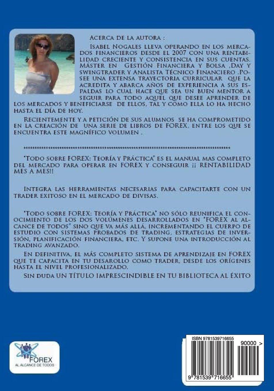 TODO SOBRE FOREX::Teoria y Práctica: El manual mas completo del mercado para operar en FOREX y conseguir ¡¡ RENTABILIDAD MES A MES!! (FOREX AL ALCANCE DE TODOS) (Volume 1) (Spanish Edition)