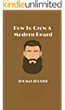 How To Grow A Modern Beard: 5 easy steps to a full beard for beginners.