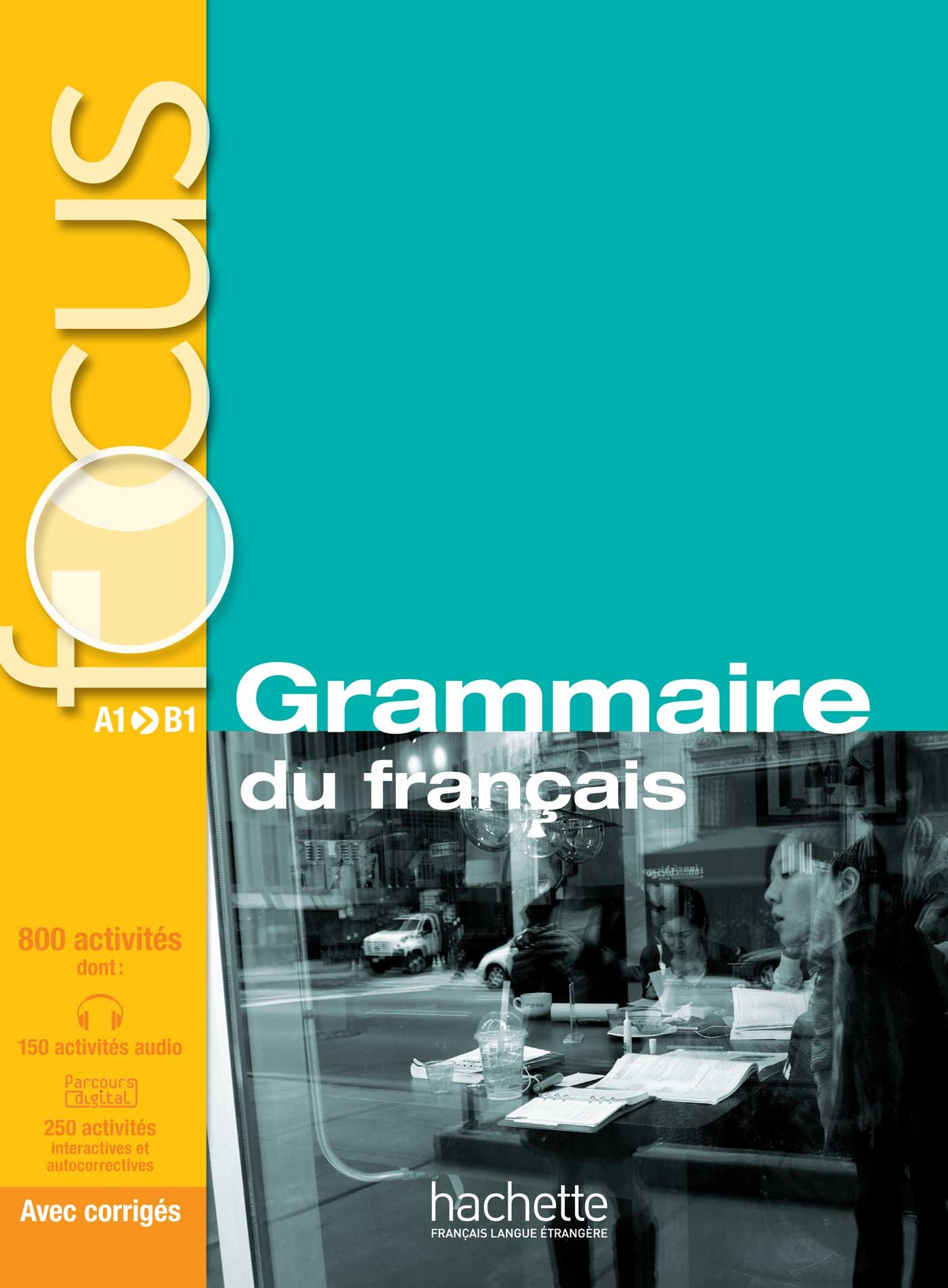 Focus: Grammaire Du Francais + Corriges + CD Audio + Parcours Digital: Focus: Grammaire Du Francais + CD Audio + Parcours Digital (French Edition) by Hachette Francais Langue Etrangere