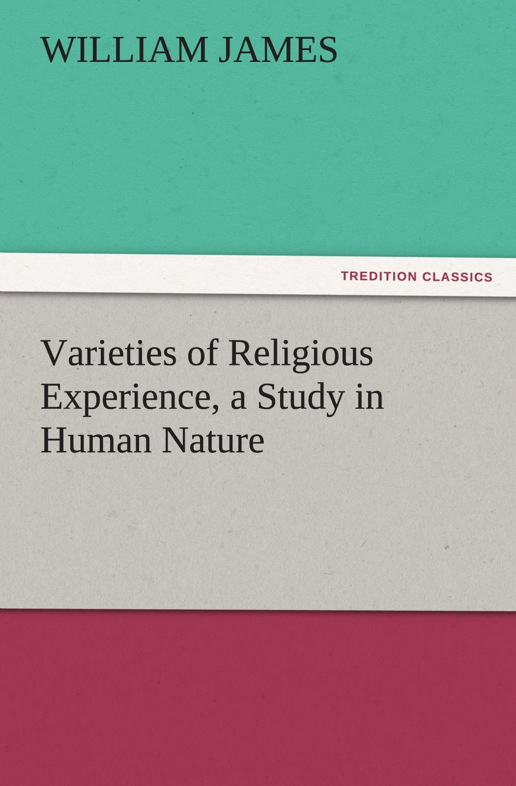 Download Varieties of Religious Experience, a Study in Human Nature (TREDITION CLASSICS) ebook